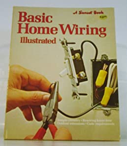 basic home wiring illustrated linda j selden sunset books rh amazon com Home Electrical Wiring Basics Home Electrical Outlets Wiring Basics