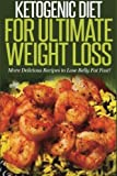 Ketogenic Diet For Ultimate Weight Loss: More Delicious Recipes to Lose Belly Fat Fast! (Volume 2)
