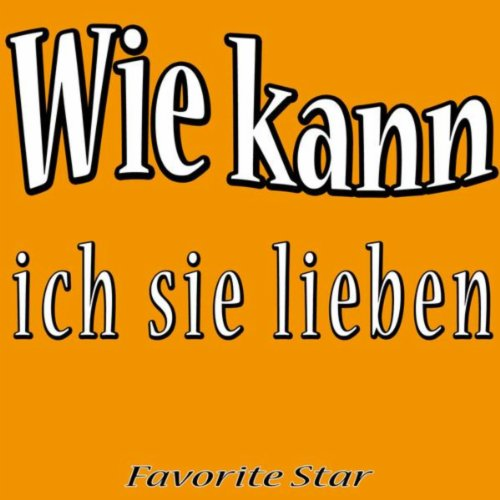 wie kann ich sie lieben by favorite star on amazon music. Black Bedroom Furniture Sets. Home Design Ideas