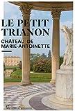 Le Petit Trianon : Château de Marie-Antoinette