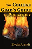 The College Grad's Guide to Purgatory, Elycia Arendt, 0595289088