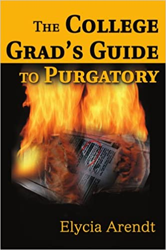 The College Grad's Guide to Purgatory: Finding and Surviving Your First Job