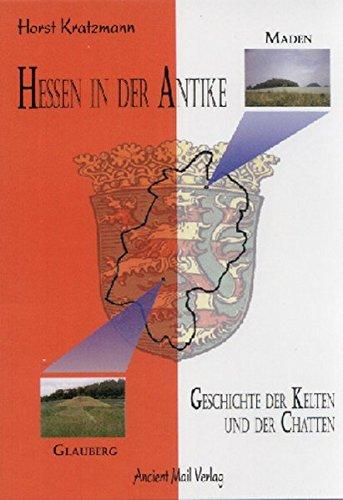 Hessen in der Antike: Geschichte der Kelten und Chatten