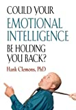 Could Your Emotional Intelligence Be Holding You Back?, Hank Clemons, 1621417689