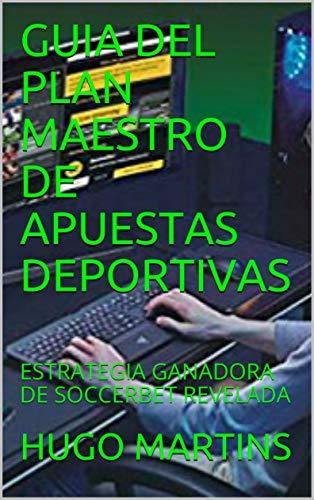 GUIA DEL PLAN MAESTRO DE APUESTAS DEPORTIVAS: ESTRATEGIA GANADORA DE SOCCERBET REVELADA por HUGO MARTINS