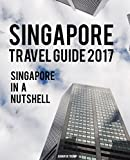 Singapore Travel Guide 2017: Singapore in a Nutshell