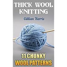 Thick Wool Knitting: 11 Chunky Wool Patterns: (Knitting Patterns, Knitting Projects)