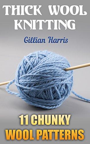 Thick Wool Knitting 11 Chunky Wool Patterns Knitting Patterns