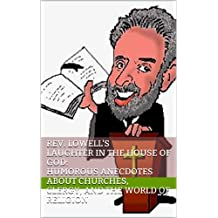 Rev. Lowell's Laughter in the House of God: Humorous Anecdotes about Churches, Clergy, and the World of Religion