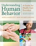 img - for Understanding Human Behavior: A Guide for Health Care Providers (Communication and Human Behavior for Health Science) book / textbook / text book