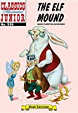 The Elf Mound (Classics Illustrated Junior, 556)