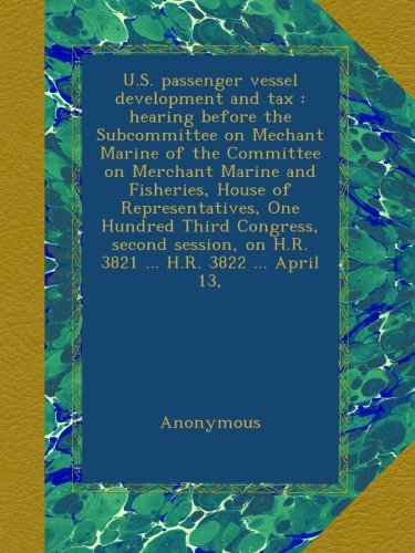 American Mechant Marine (U.S. passenger vessel development and tax : hearing before the Subcommittee on Mechant Marine of the Committee on Merchant Marine and Fisheries, House ... on H.R. 3821 ... H.R. 3822)