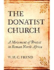 The Donatist Church: A Movement of Protest in Roman North Africa