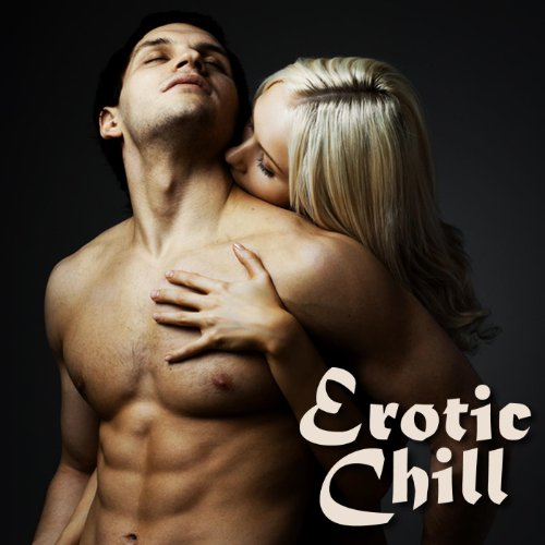 Erotic Chill (Ambient Lounge Chillout Sexy Love Making Music Songs)