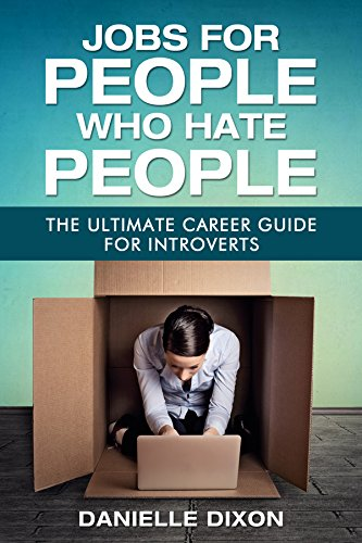 Jobs for People Who Hate People: The Ultimate Career Guide for Introverts (Best Paying Jobs For Introverts)