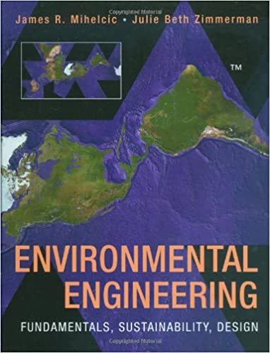 Environmental Engineering Fundamentals Sustainability Design Mihelcic James R Zimmerman Julie B 9780470165058 Amazon Com Books