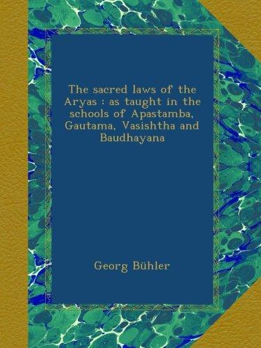Download The sacred laws of the Aryas : as taught in the schools of Apastamba, Gautama, Vasishtha and Baudhayana pdf epub
