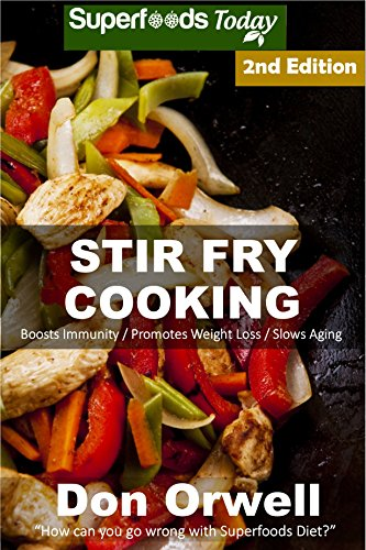 Stir Fry Cooking: Over 50 Quick & Easy Gluten Free Low Cholesterol Whole Foods Recipes full of Antioxidants & Phytochemicals (Natural Weight Loss Transformation Book 91) by Don Orwell
