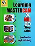Learning Mastercam X Mill 2D Step by Step, James Valentino and Joseph Goldenberg, 0831132043