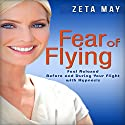Fear of Flying: Feel Relaxed Before and During Your Flight with Hypnosis Speech by Zeta May Narrated by Kay Blackburn