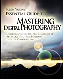 img - for Mastering Digital Photography: Jason Youn's Essential Guide to Understanding the Art & Science of Aperture, Shutter, Exposure, Light, & Composition book / textbook / text book