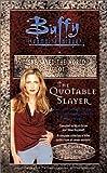 The Quotable Slayer (Buffy the Vampire Slayer (Simon Spotlight))