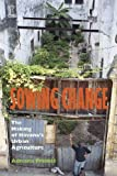 Sowing Change : The Making of Havana's Urban Agriculture, Premat, Adriana, 0826518591