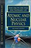 The Facts on File Dictionary of Atomic and Nuclear Physics, Richard Rennie, 0816049173
