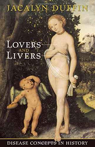 Lovers and Livers: Disease Concepts in History (Joanne Goodman Lectures)