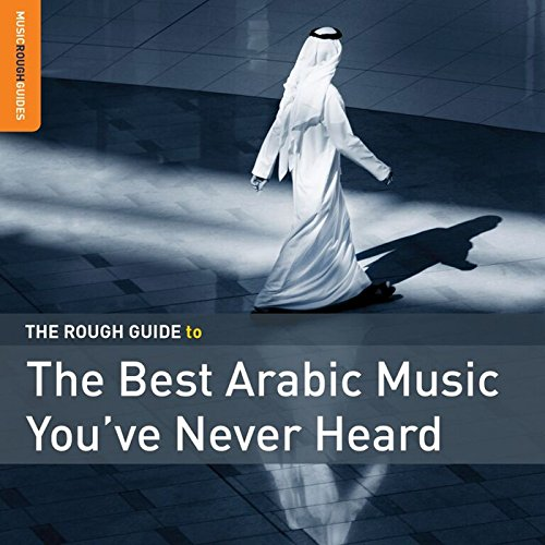 Rough Guide To The Best Arabic Music You've Never Heard (Best Arabic Music Artists)