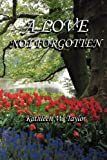 A Love Not Forgotten, Kathleen W. Taylor, 1418451711