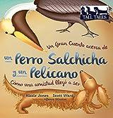 Un Gran Cuento Acerca de Un Perro Salchicha y Un Pelicano Como Una Amistad Llego a Ser (Spanish Edition)