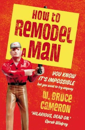 Download How to Remodel a Man: You Know it's Impossible But You Want to Try Anyway pdf