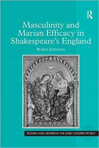 Masculinity and Marian Efficacy in Shakespeares England (Women and Gender in the Early Modern World)