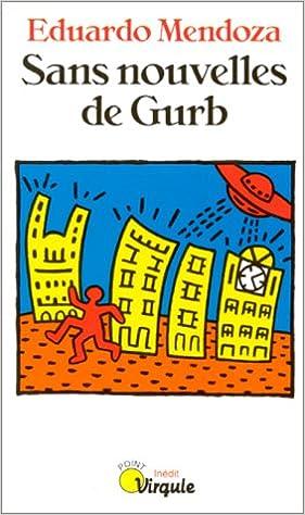 Amazon Fr Sans Nouvelles De Gurb Eduardo Mendoza Livres