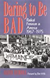 Daring to Be Bad : Radical Feminism in America, 1967-1975, Echols, Alice, 0816617872