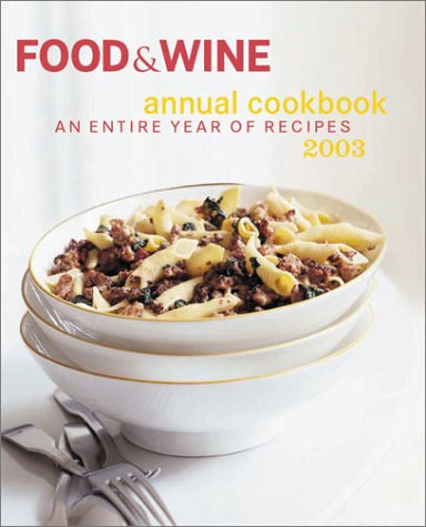 Food & Wine Annual Cookbook 2003: An Entire Year of Recipes