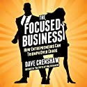 The Focused Business: How Entrepreneurs Can Triumph Over Chaos Audiobook by Dave Crenshaw Narrated by Dave Crenshaw