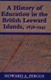 History of Education in the British Leeward Islands, 1838-1945, Howard A. Fergus, 9766401314