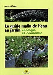 Le guide malin de l'eau au jardin : Ecologie et économie