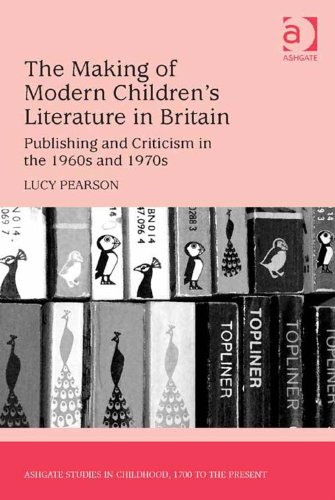 The Making of Modern Children's Literature in Britain: Publishing and Criticism in the 1960s and 1970s (Ashgate Studies in Childhood, 1700 to the Present) Pdf