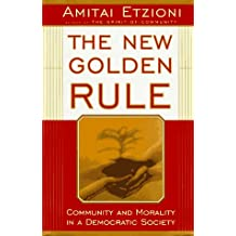 The New Golden Rule: Community and Morality in a Democratic Society