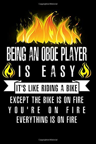 Being An Oboe Player Is Easy It's Like Riding A Bike Except The Bike Is On Fire You're On Fire Everything Is On Fire: A Blank Lined Journal for Oboe Players Who Love to Laugh, Makes A Perfect Gag Gift Misty Fisher