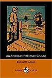 An American Robinson Crusoe, Samuel Buel Allison, 1406508039