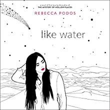 Like Water Audiobook by Rebecca Podos Narrated by Kyla Garcia