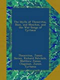 img - for The Idylls of Theocritus, Bion, and Moschus, and the War-Songs of Tyrt us book / textbook / text book