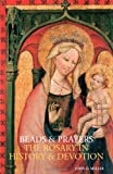 Beads and Prayers : The Rosary in History and Devotion, Miller, John Desmond, 0860123200