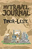 My Travel Journal Timor-Leste: 6x9 Travel Notebook or Diary with prompts, Checklists and Bucketlists perfect gift for your Trip to Timor-Leste for every Traveler