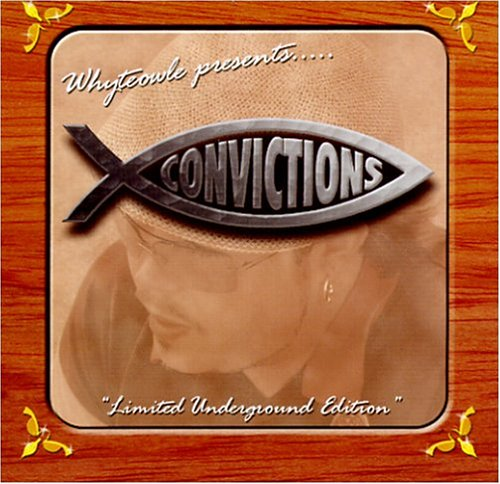 Whyteowle presents Convictions by 101 Records Inc./Nocturnal Ent.