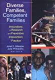 Diverse Families, Competent Families : Innovations in Research and Preventive Intervention Practice, Gillespie, Janet F. and Primavera, Judy, 0789007975